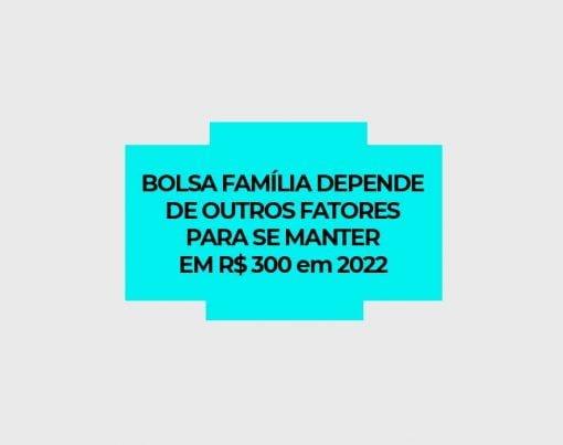 bolsa-familia-e-auxilio-brasil-em-2022-dependem-de-fatores-para-ficar-em-300-reais